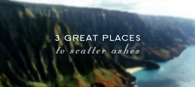 Three Great Places to Scatter the Ashes of a Loved One