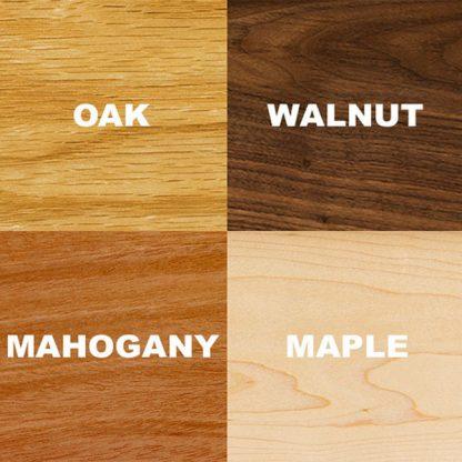 Oak, Walnut, Mahogany, Maple