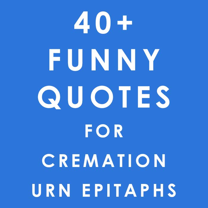 40+ Funny Quotes For Cremation Urns » Urns