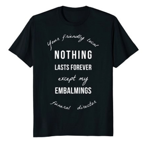 Funeral director t-shirt with funeral humor quote