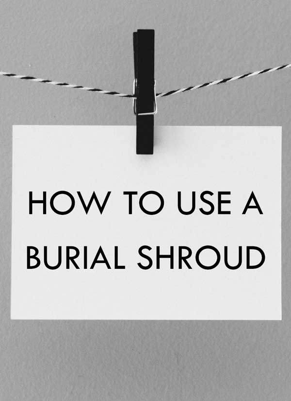 How to use a burial shroud