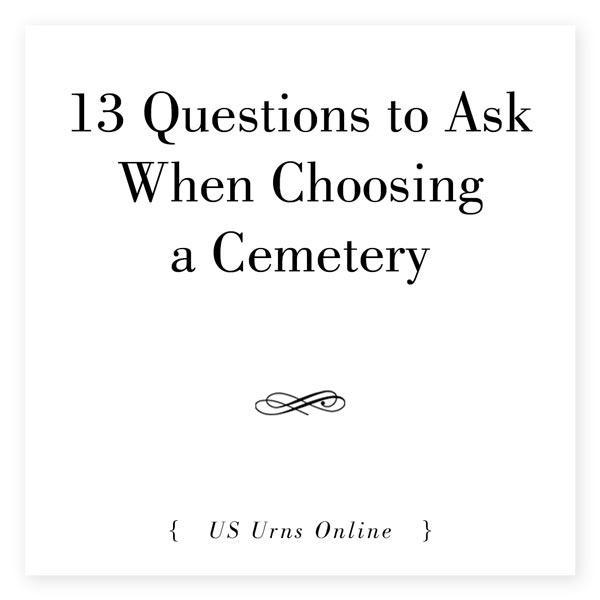 13 Questions to Ask When Choosing a Cemetery