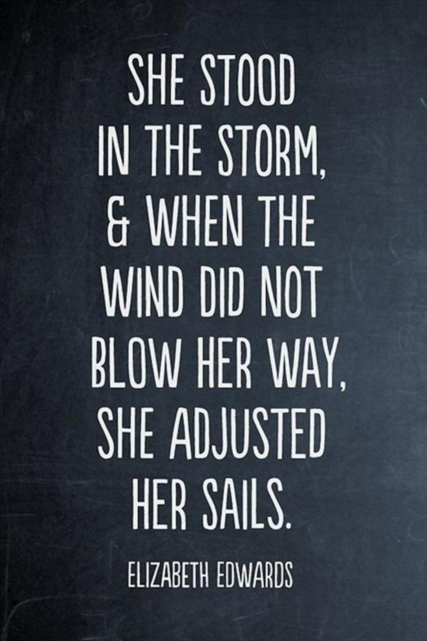 She stood in the storm and when the wind did not blow her away