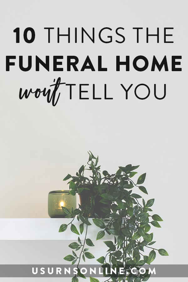 10 Things the Funeral Home Won't Tell You