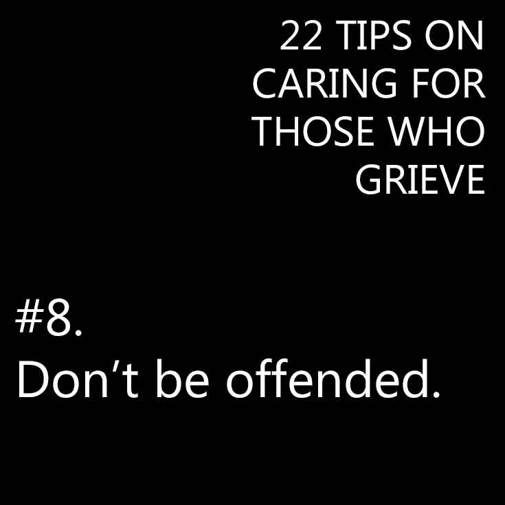 Don't be offended by their grief
