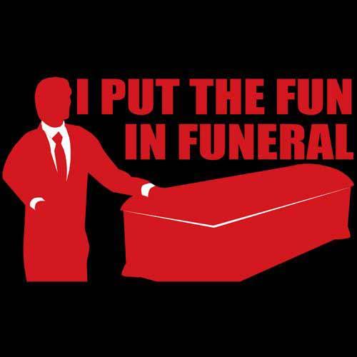 i-put-the-fun-in-funeral