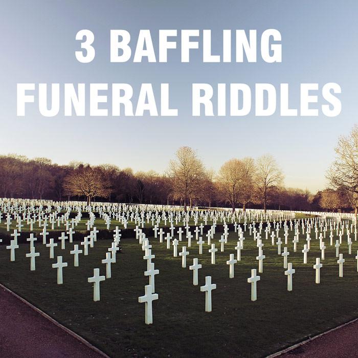 3 Baffling Funeral Riddles