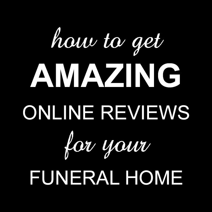 Funeral Homes: How to Get Online Reviews