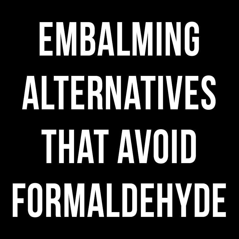 Embalming Alternatives That Avoid Formaldehyde
