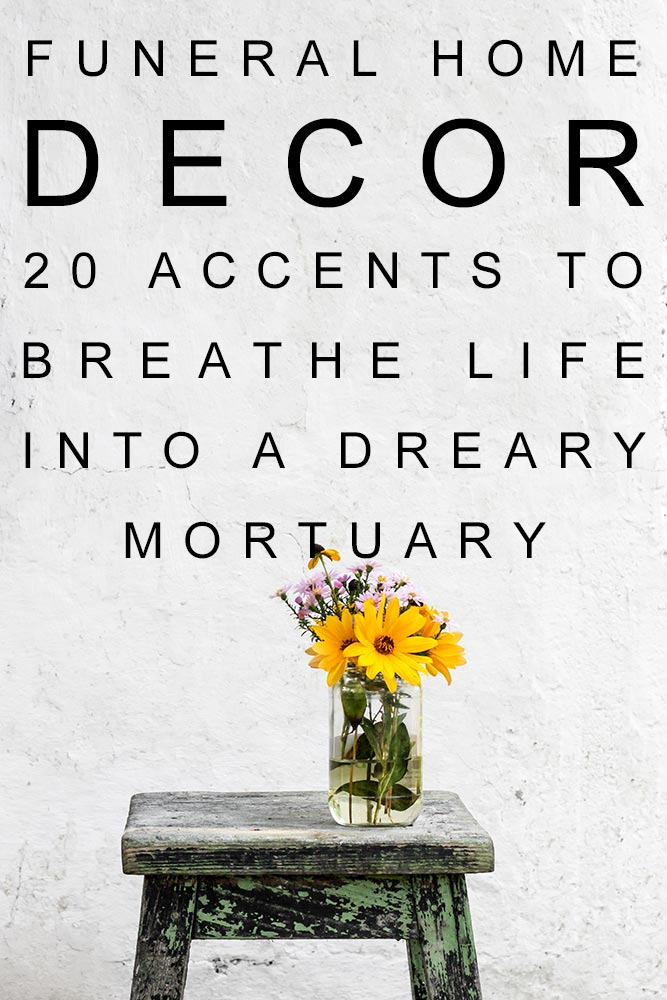 Funeral Home Decor 20 Accents To Breathe Life Into A Dreary Mortuary