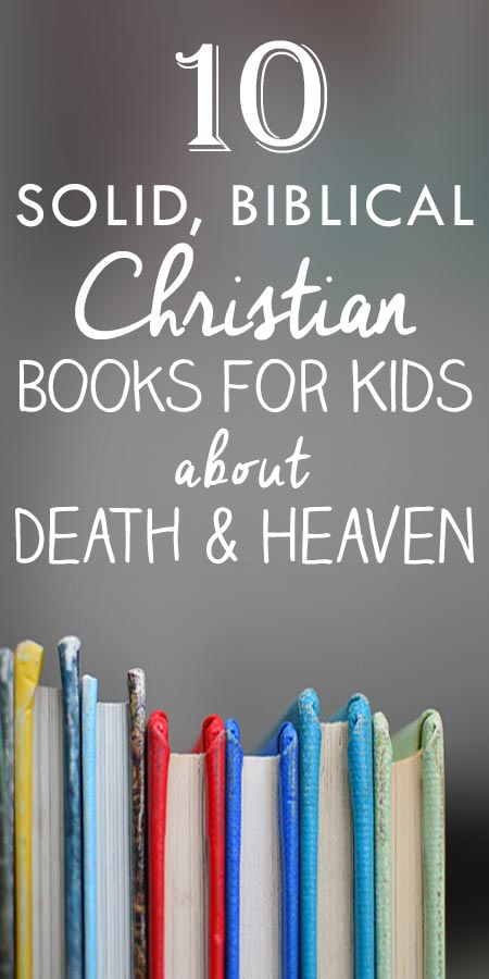 Biblical books for kids about death, grief, and heaven