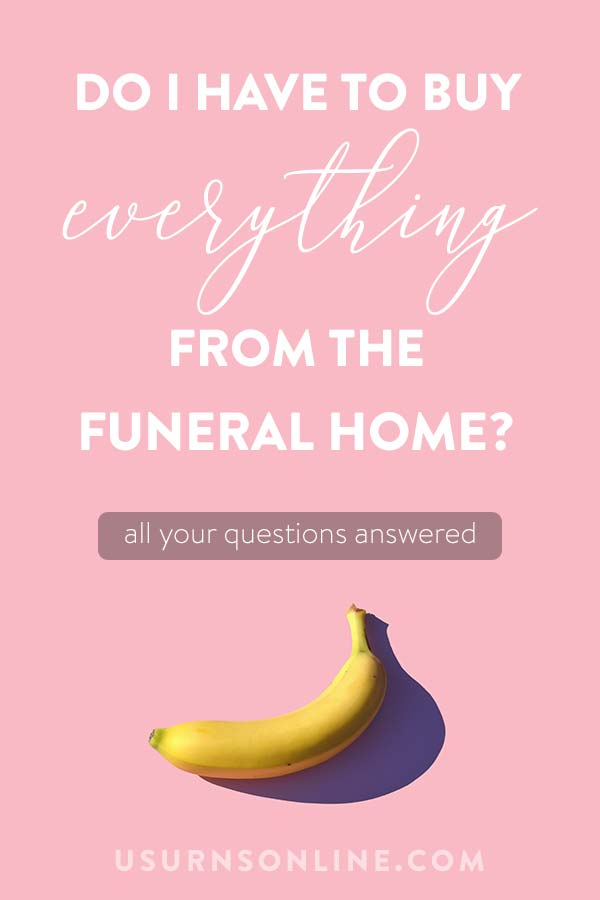 Funeral questions answered - what you are required and not required to purchase at the funeral home
