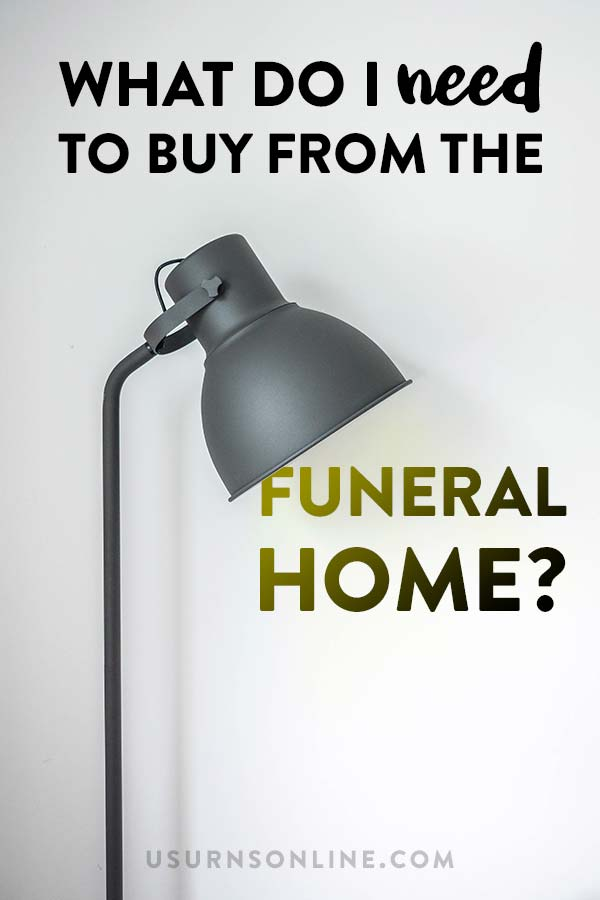 What do I need to buy from the funeral home?
