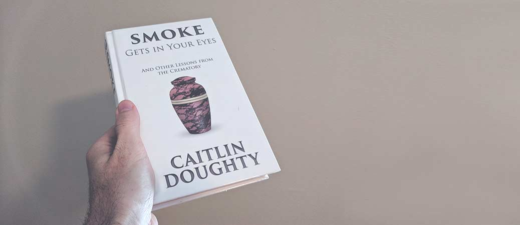 Book Review: Smoke Gets in Your Eyes by Caitlin Doughty