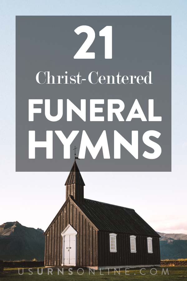 21 Beautifully Christ-Centered Funeral Hymns » Urns | Online