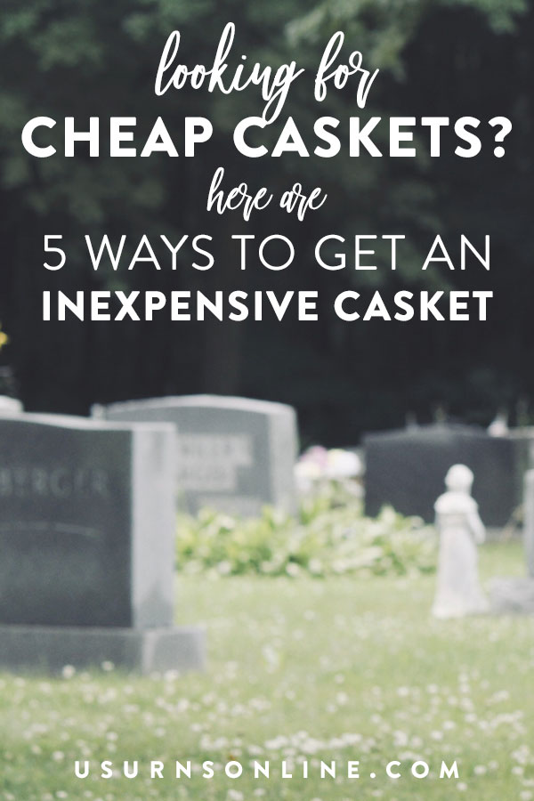 How to find cheap caskets that honor your loved one