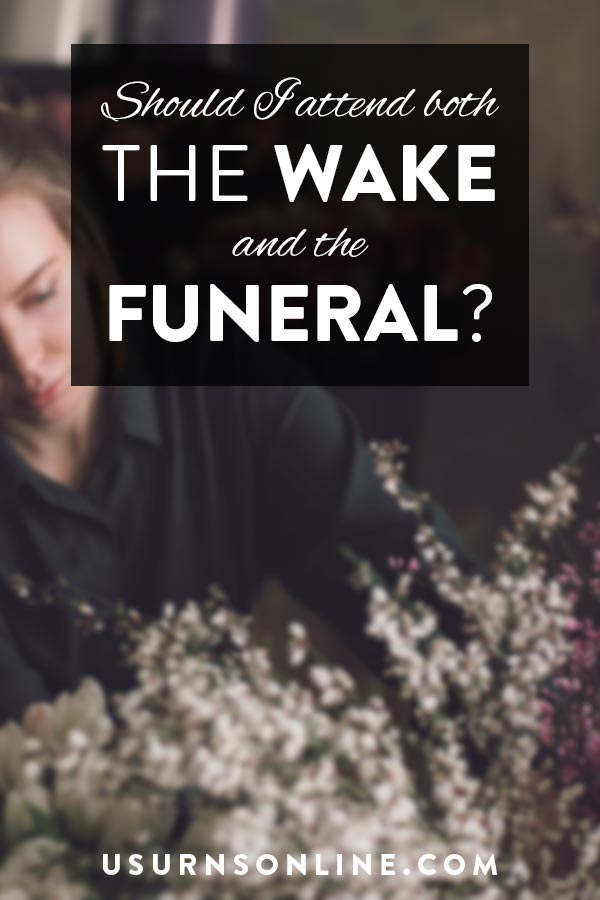 Should I attend both the wake and the funeral?
