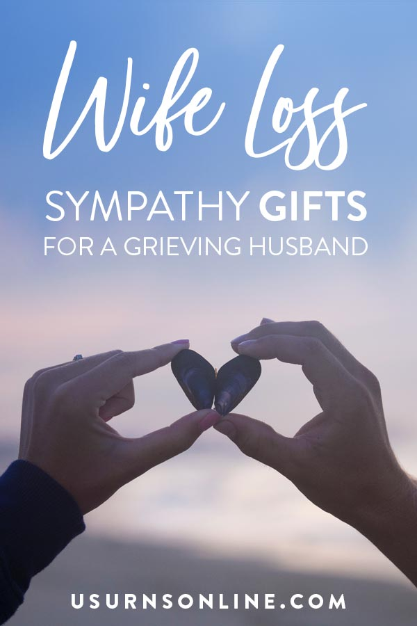 Wife Loss Sympathy Gifts for a Grieving Husband