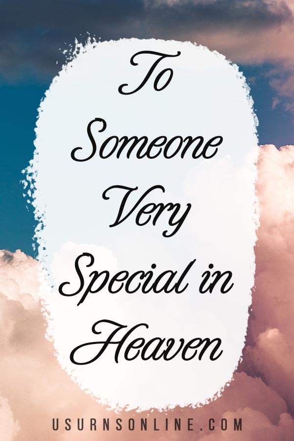 To someone very special in heaven...