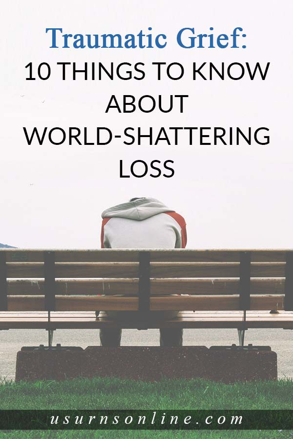 Traumatic Grief and it's World-Shattering Loss