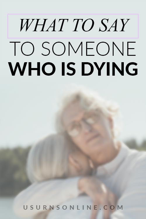 What to Say When Someone Is Dying