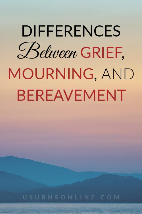 Differences between Grief, Mourning, and Bereavement