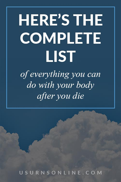 Complete List of What You Can Do With Your Body After Death