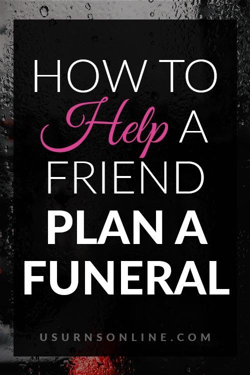 Helping a Friend Plan a Funeral