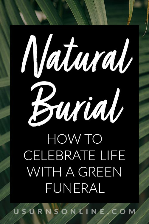 How to Celebrate Life With a Green Funeral